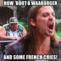 how-bout-a-waaburger-and-some-french-cries.jpg